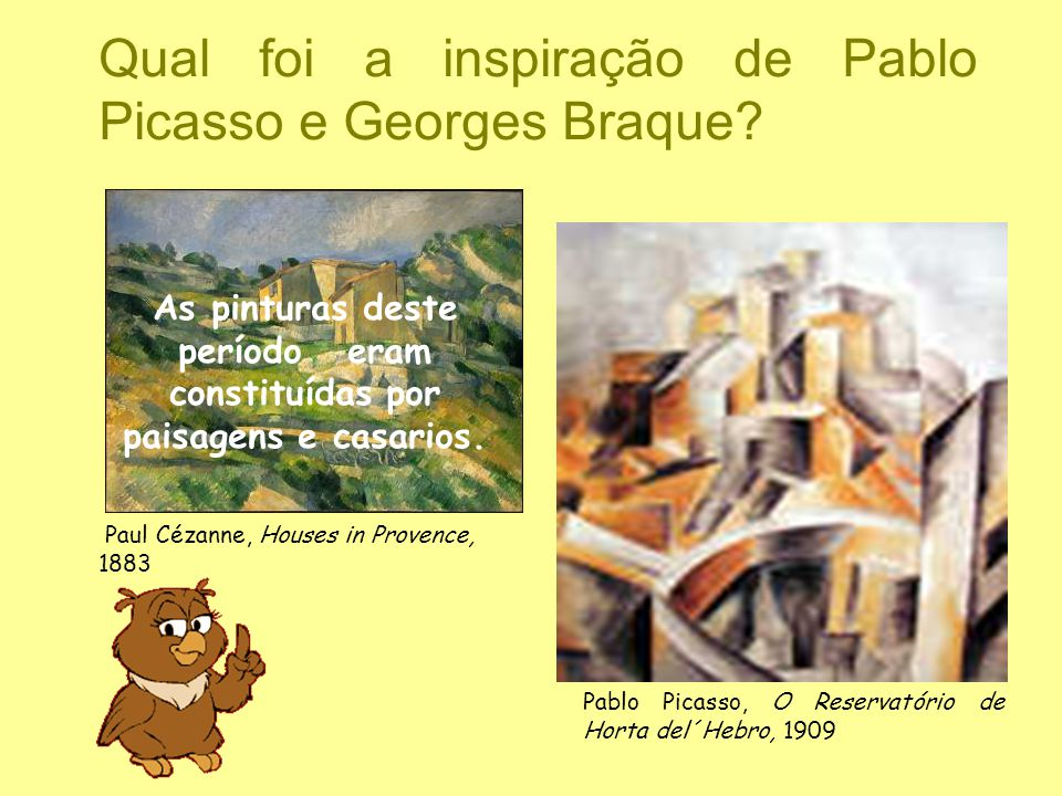 Qual foi a inspiração de Pablo Picasso e Georges Braque? As pinturas deste período eram constituídas por paisagens e casarios. Pablo Picasso, O Reserv
