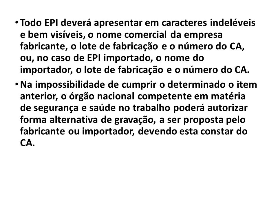 Todo EPI deverá apresentar em caracteres indeléveis e bem visíveis, o nome comercial da empresa fabricante, o lote de fabricação e o número do CA, ou,