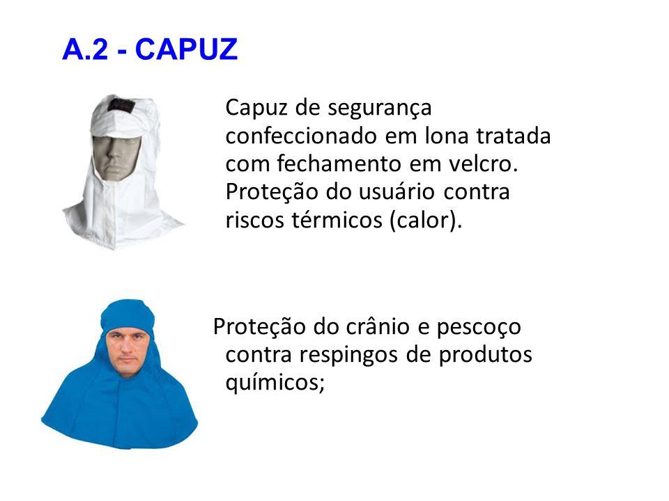 A.2 - CAPUZ Capuz de segurança confeccionado em lona tratada com fechamento em velcro. Proteção do usuário contra riscos térmicos (calor). Proteção do