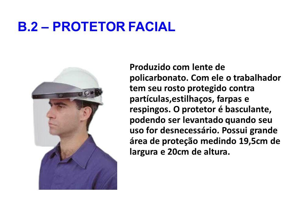 B.2 – PROTETOR FACIAL Produzido com lente de policarbonato.