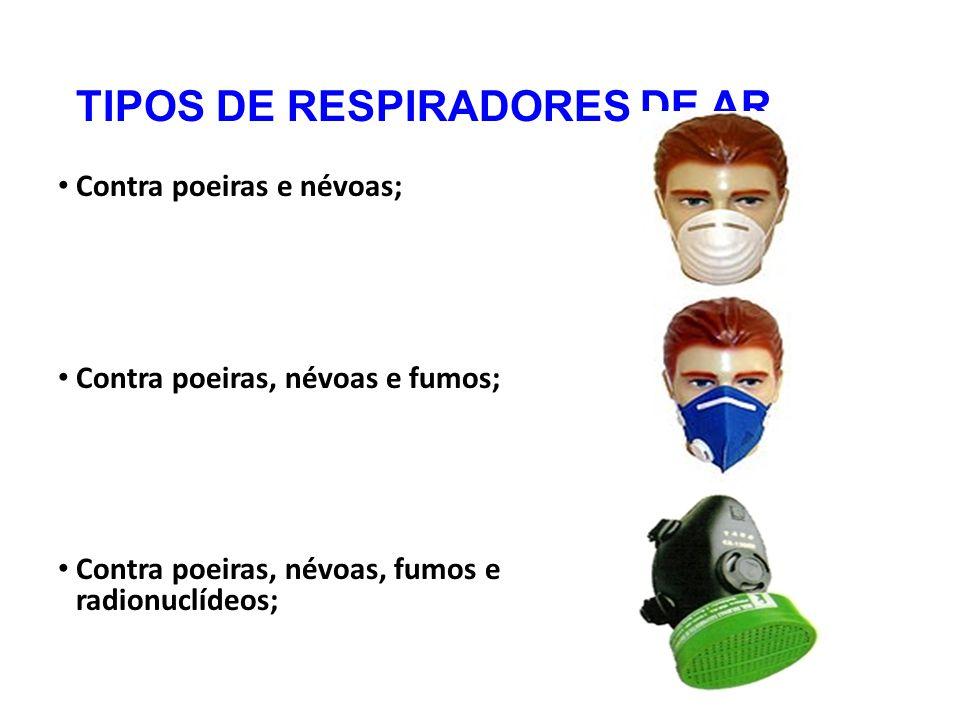 TIPOS DE RESPIRADORES DE AR Contra poeiras e névoas; Contra poeiras, névoas e fumos; Contra poeiras, névoas, fumos e radionuclídeos;