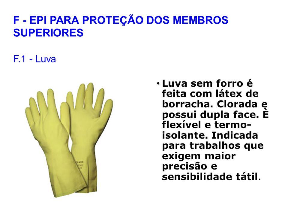 F - EPI PARA PROTEÇÃO DOS MEMBROS SUPERIORES F.1 - Luva Luva sem forro é feita com látex de borracha.