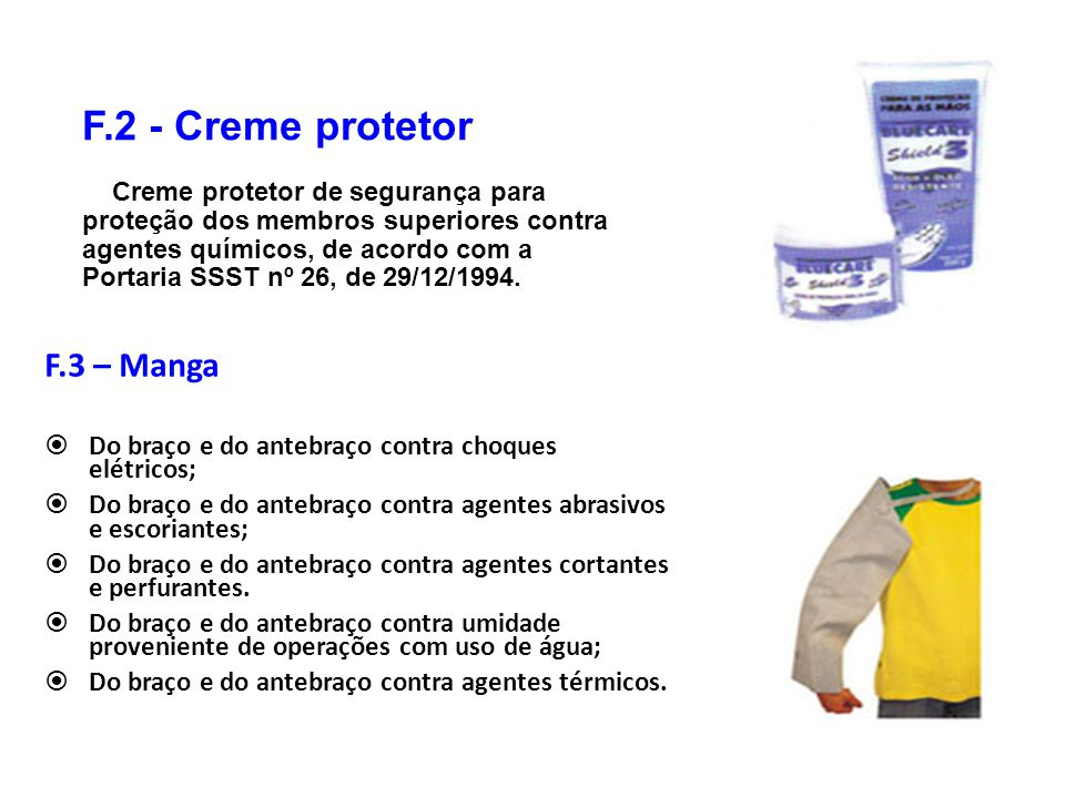 F.2 - Creme protetor Creme protetor de segurança para proteção dos membros superiores contra agentes químicos, de acordo com a Portaria SSST nº 26, de 29/12/1994.