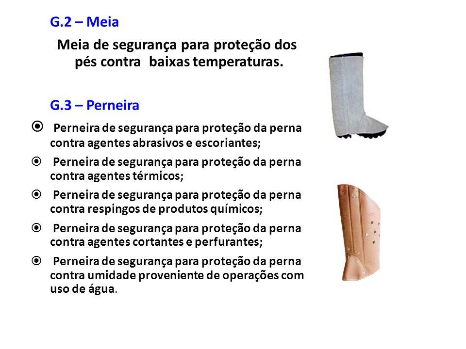 G.2 – Meia Meia de segurança para proteção dos pés contra baixas temperaturas. G.3 – Perneira  Perneira de segurança para proteção da perna contra ag