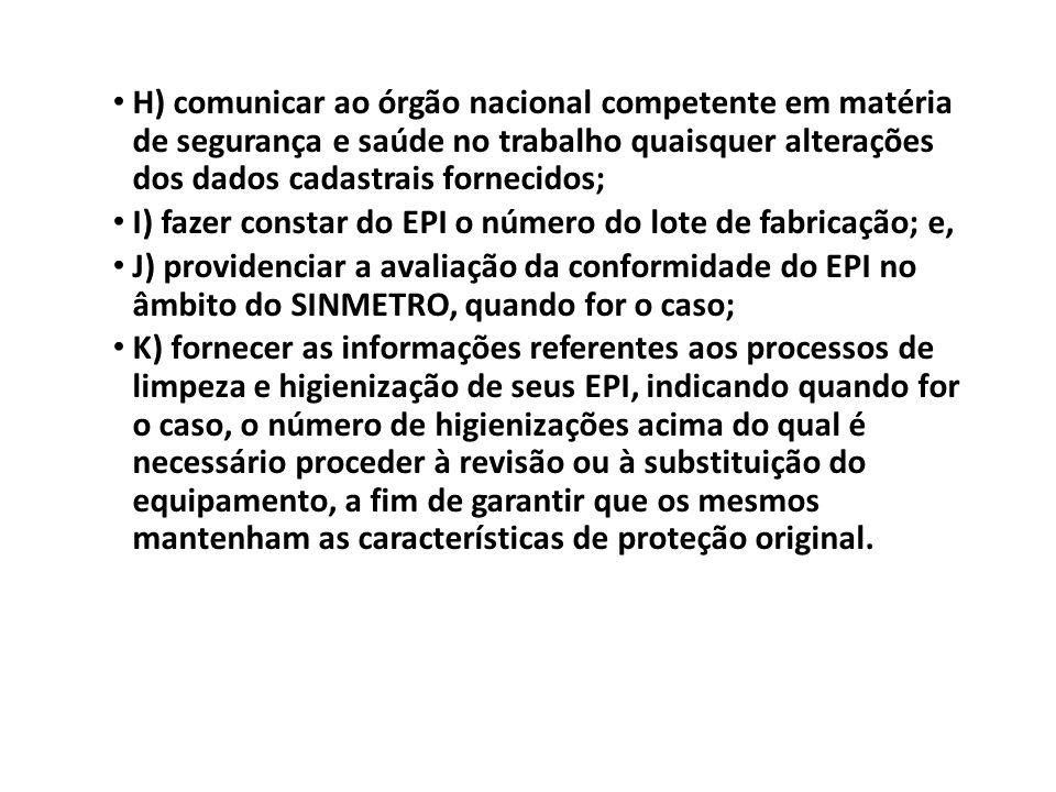 H) comunicar ao órgão nacional competente em matéria de segurança e saúde no trabalho quaisquer alterações dos dados cadastrais fornecidos; I) fazer c