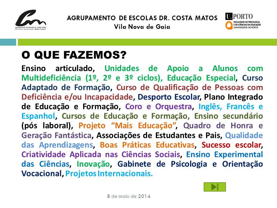 AGRUPAMENTO DE ESCOLAS DR. COSTA MATOS Vila Nova de Gaia 8 de maio de 2014 O QUE FAZEMOS.