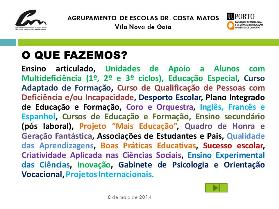 AGRUPAMENTO DE ESCOLAS DR. COSTA MATOS Vila Nova de Gaia 8 de maio de 2014 O QUE FAZEMOS? Ensino articulado, Unidades de Apoio a Alunos com Multidefic