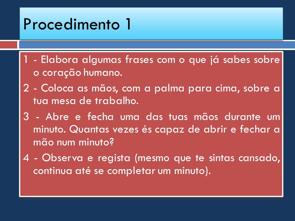 Procedimento 1 1 - Elabora algumas frases com o que já sabes sobre o coração humano. 2 - Coloca as mãos, com a palma para cima, sobre a tua mesa de tr
