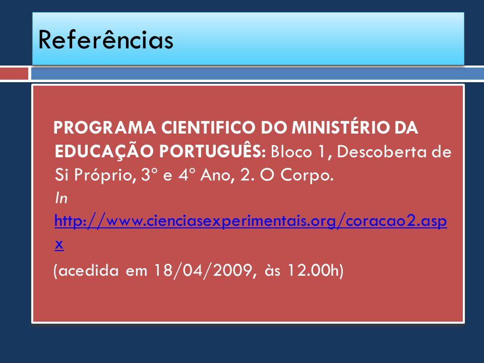 Referências PROGRAMA CIENTIFICO DO MINISTÉRIO DA EDUCAÇÃO PORTUGUÊS: Bloco 1, Descoberta de Si Próprio, 3º e 4º Ano, 2. O Corpo. In http://www.ciencia