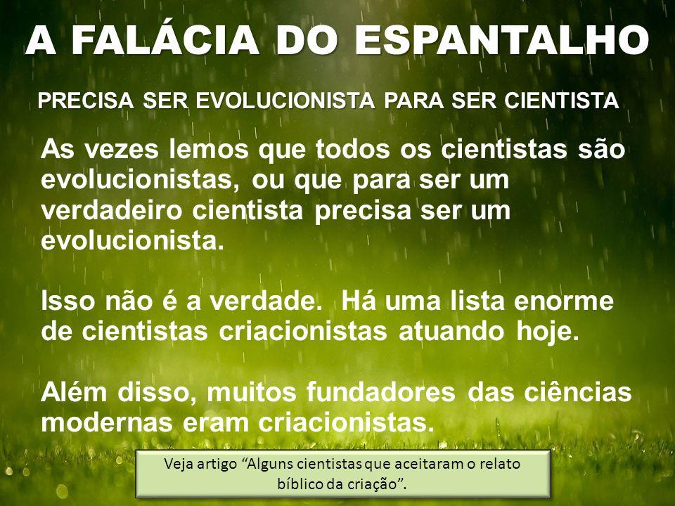 PRECISA SER EVOLUCIONISTA PARA SER CIENTISTA As vezes lemos que todos os cientistas são evolucionistas, ou que para ser um verdadeiro cientista precis