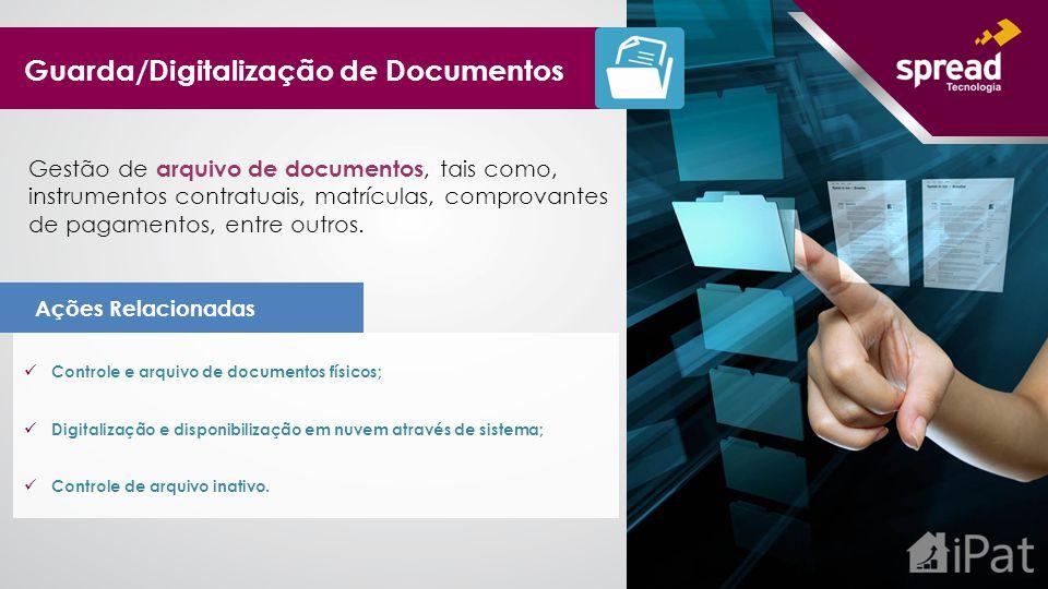 Controle e arquivo de documentos físicos; Digitalização e disponibilização em nuvem através de sistema; Controle de arquivo inativo. Ações Relacionada