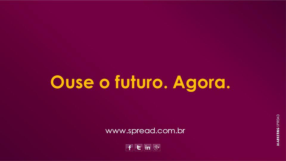 www.spread.com.br Ouse o futuro. Agora. MARKETING SPREAD