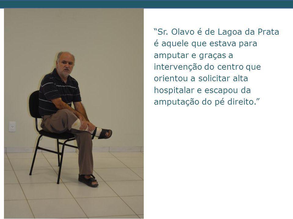 """""""Sr. Olavo é de Lagoa da Prata é aquele que estava para amputar e graças a intervenção do centro que orientou a solicitar alta hospitalar e escapou da"""