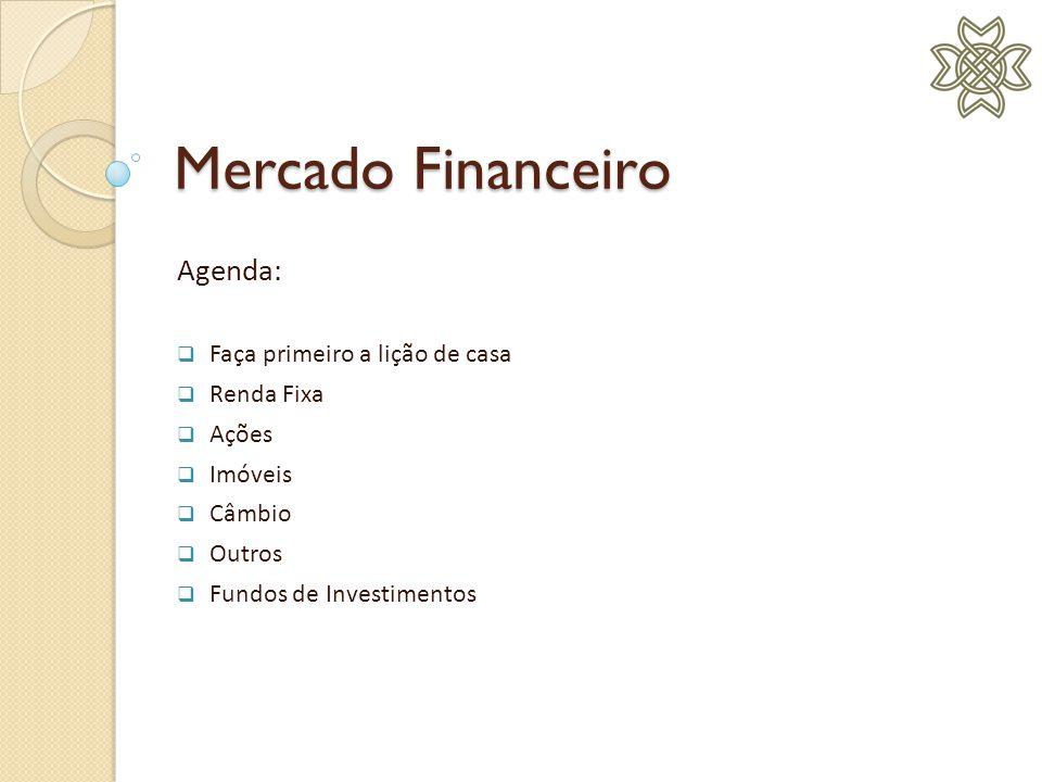 Agenda:  Faça primeiro a lição de casa  Renda Fixa  Ações  Imóveis  Câmbio  Outros  Fundos de Investimentos