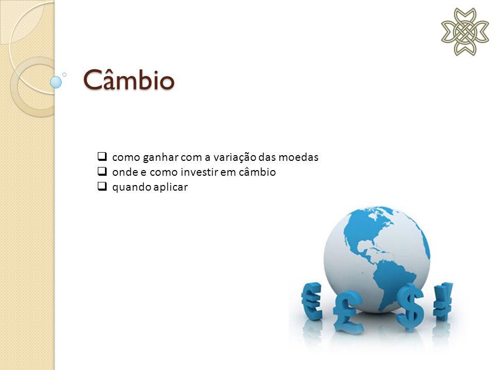 Câmbio  como ganhar com a variação das moedas  onde e como investir em câmbio  quando aplicar