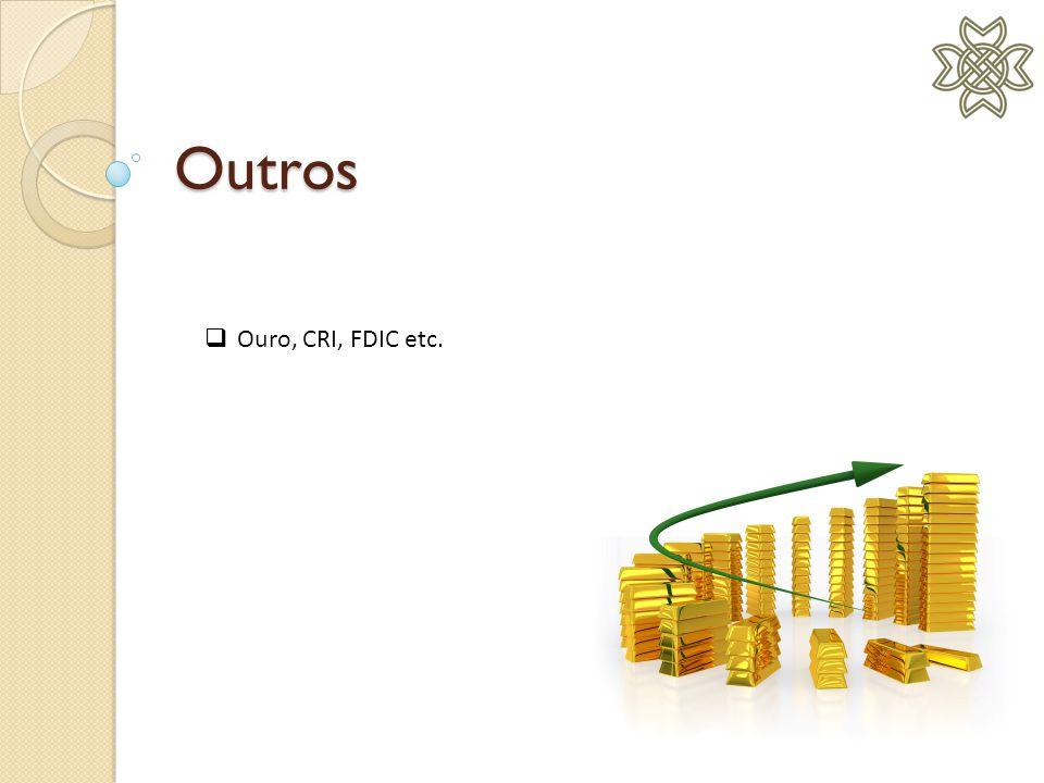 Outros  Ouro, CRI, FDIC etc.