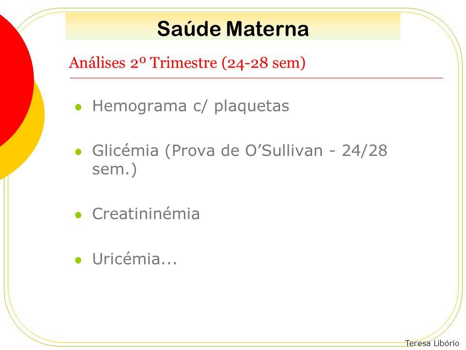 Teresa Libório Análises 2º Trimestre (24-28 sem) Hemograma c/ plaquetas Glicémia (Prova de O'Sullivan - 24/28 sem.) Creatininémia Uricémia... Saúde Ma
