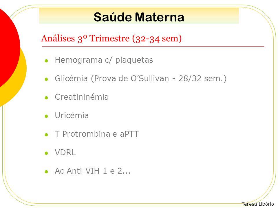Teresa Libório Análises 3º Trimestre (32-34 sem) Hemograma c/ plaquetas Glicémia (Prova de O'Sullivan - 28/32 sem.) Creatininémia Uricémia T Protrombi