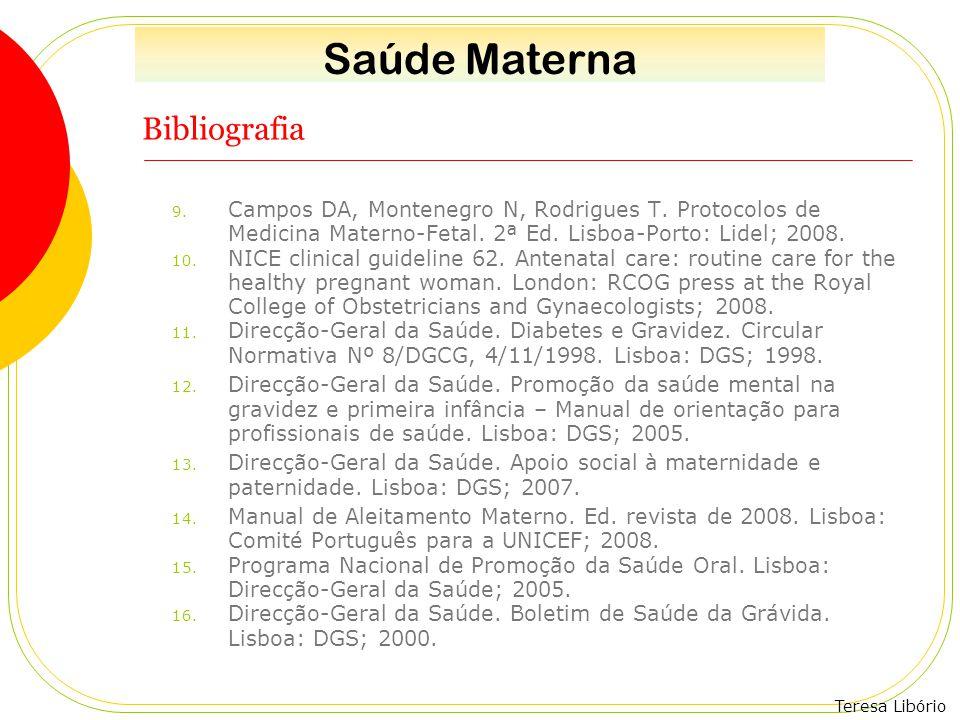 Teresa Libório Bibliografia 9. Campos DA, Montenegro N, Rodrigues T. Protocolos de Medicina Materno-Fetal. 2ª Ed. Lisboa-Porto: Lidel; 2008. 10. NICE
