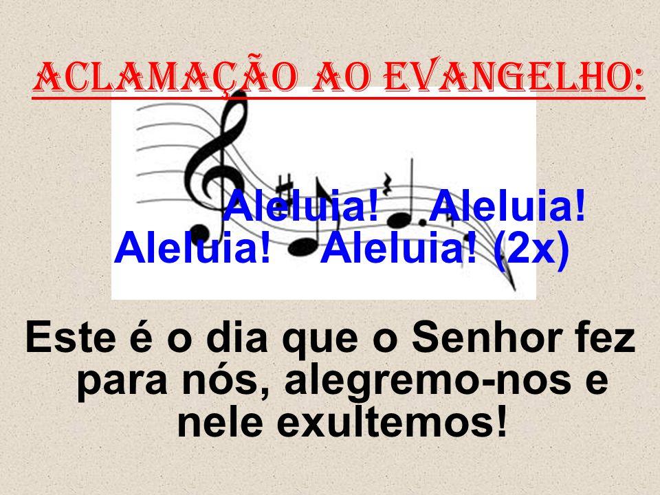 ACLAMAÇÃO AO EVANGELHO: Aleluia! Aleluia! Aleluia! Aleluia! (2x) Este é o dia que o Senhor fez para nós, alegremo-nos e nele exultemos!