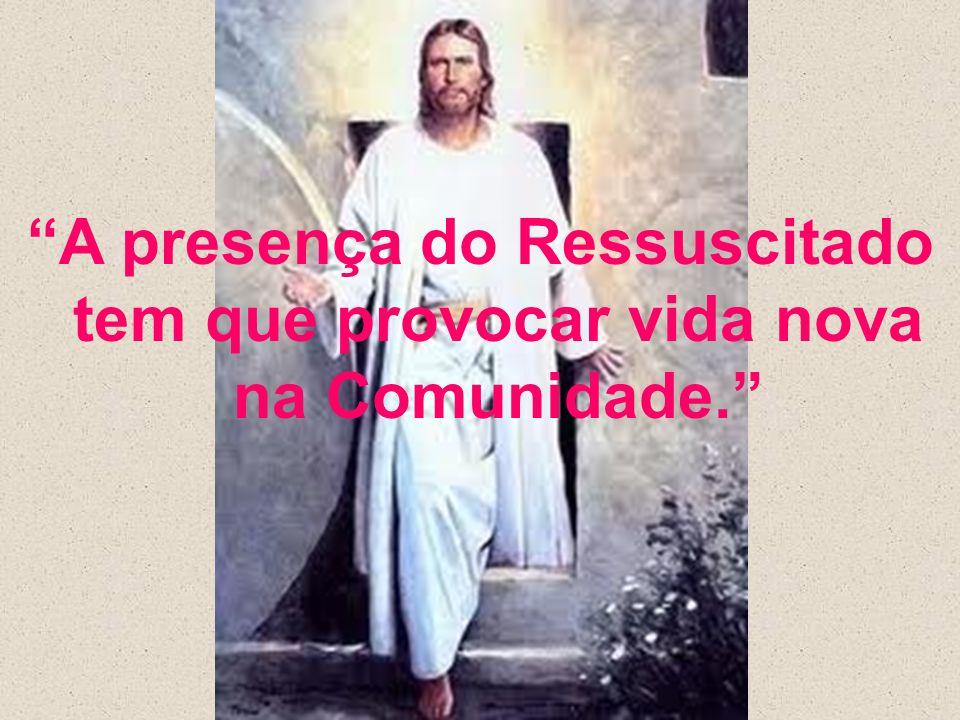"""""""A presença do Ressuscitado tem que provocar vida nova na Comunidade."""""""