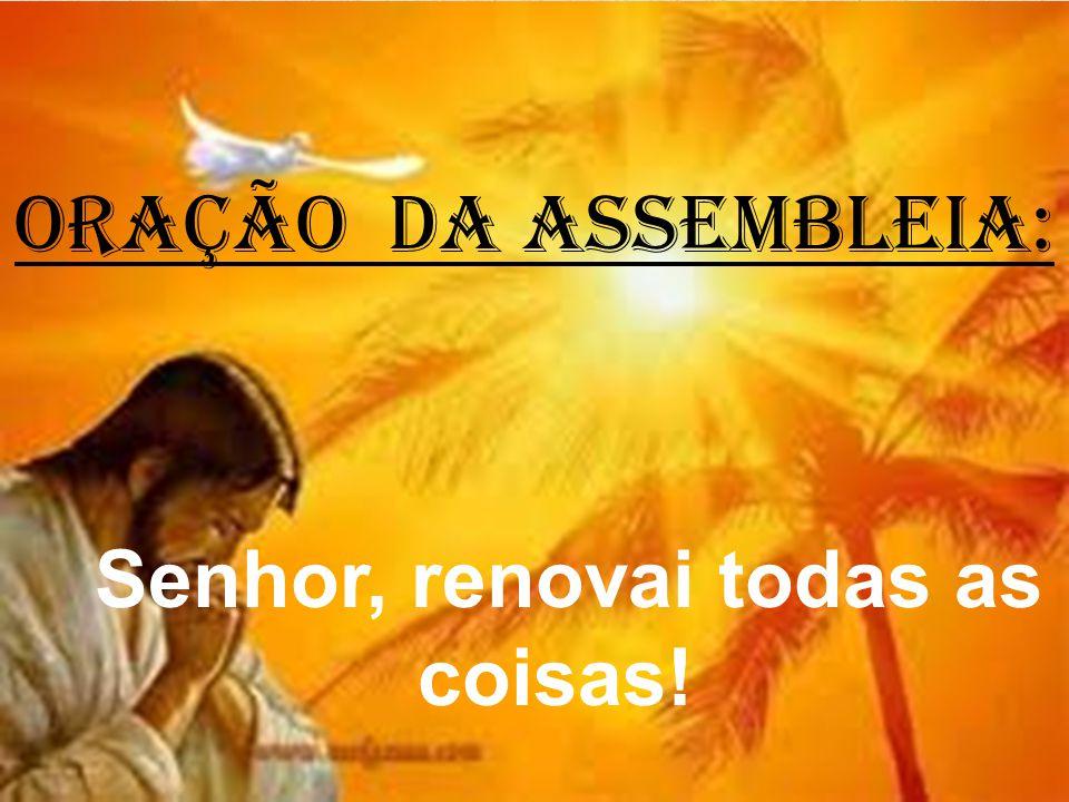 ORAÇÃO DA ASSEMBLEIA: Senhor, renovai todas as coisas!