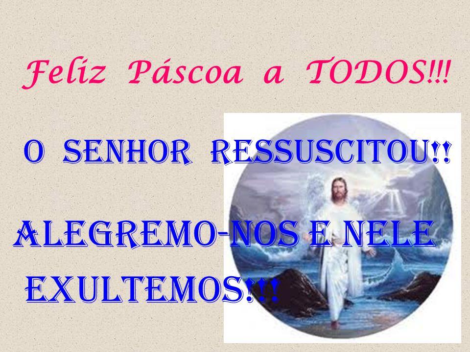 Feliz Páscoa a TODOS!!! O SENHOR RESSUSCITOU!! Alegremo-nos e nele exultemos!!!