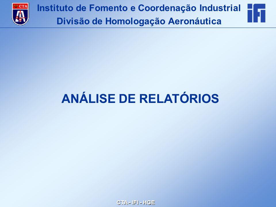 CTA - IFI - HGE ANÁLISE DE RELATÓRIOS Instituto de Fomento e Coordenação Industrial Divisão de Homologação Aeronáutica