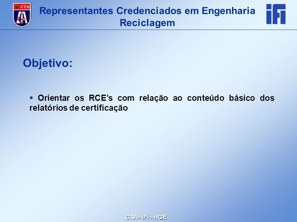 CTA - IFI - HGE  Orientar os RCE's com relação ao conteúdo básico dos relatórios de certificação Objetivo: Representantes Credenciados em Engenharia Reciclagem