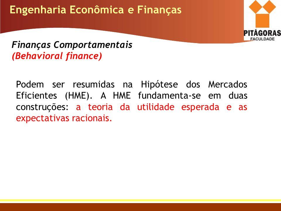 Engenharia Econômica e Finanças Podem ser resumidas na Hipótese dos Mercados Eficientes (HME). A HME fundamenta-se em duas construções: a teoria da ut