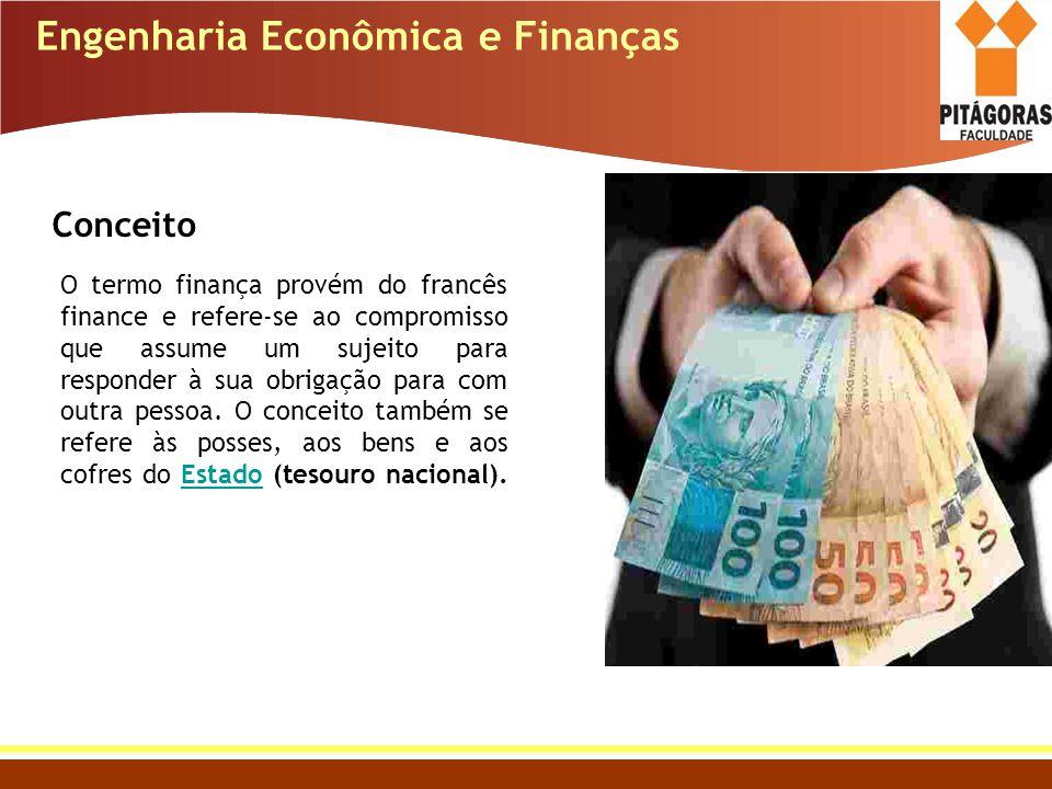 Engenharia Econômica e Finanças Conceito O termo finança provém do francês finance e refere-se ao compromisso que assume um sujeito para responder à s