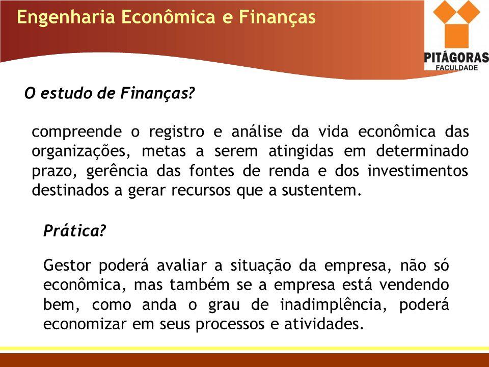 Engenharia Econômica e Finanças O estudo de Finanças? compreende o registro e análise da vida econômica das organizações, metas a serem atingidas em d