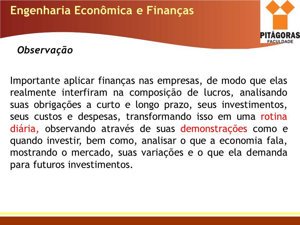 Engenharia Econômica e Finanças Observação Importante aplicar finanças nas empresas, de modo que elas realmente interfiram na composição de lucros, an