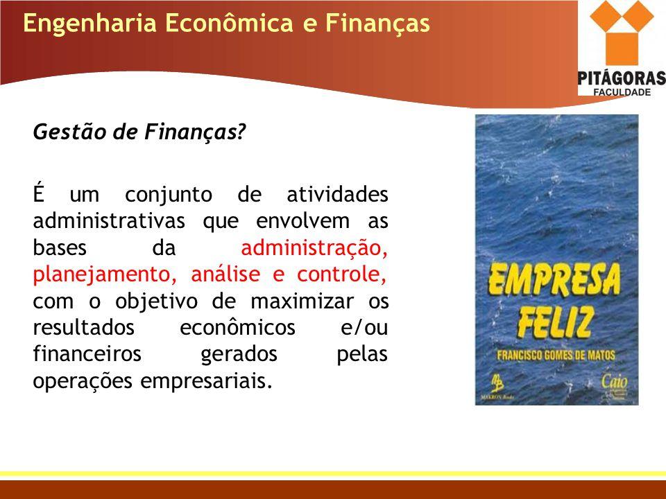 Engenharia Econômica e Finanças Gestão de Finanças? É um conjunto de atividades administrativas que envolvem as bases da administração, planejamento,