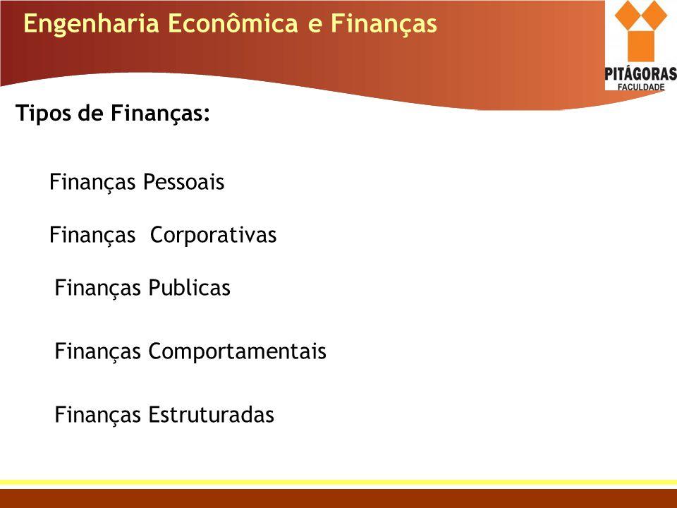 Engenharia Econômica e Finanças Tipos de Finanças: Finanças Pessoais Finanças Corporativas Finanças Publicas Finanças Comportamentais Finanças Estrutu