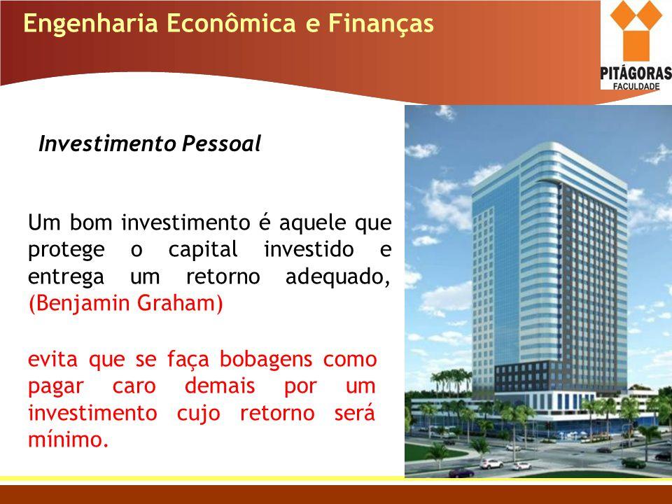Engenharia Econômica e Finanças Investimento Pessoal Um bom investimento é aquele que protege o capital investido e entrega um retorno adequado, (Benj