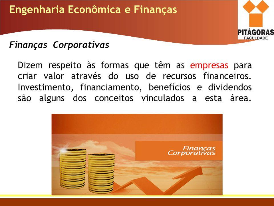 Engenharia Econômica e Finanças Finanças Corporativas Dizem respeito às formas que têm as empresas para criar valor através do uso de recursos finance