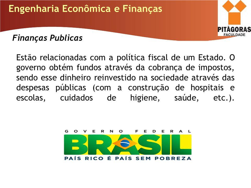 Engenharia Econômica e Finanças Finanças Publicas Estão relacionadas com a política fiscal de um Estado. O governo obtém fundos através da cobrança de