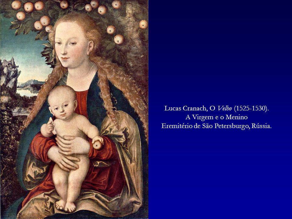 Lucas Cranach, O Velho (1525-1530). A Virgem e o Menino Eremitério de São Petersburgo, Rússia.