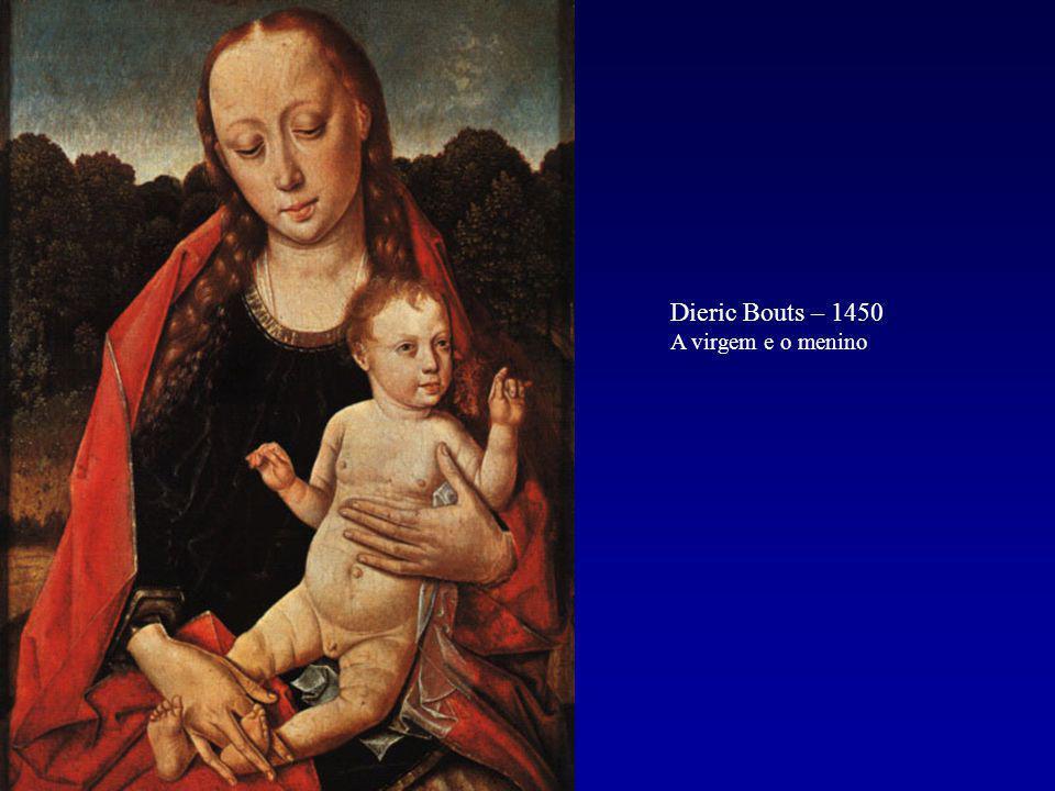 Dieric Bouts – 1450 A virgem e o menino