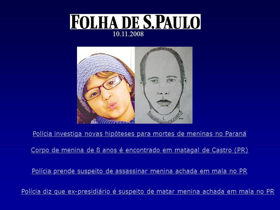 Polícia investiga novas hipóteses para mortes de meninas no Paraná Corpo de menina de 8 anos é encontrado em matagal de Castro (PR) Polícia prende suspeito de assassinar menina achada em mala no PR Polícia diz que ex-presidiário é suspeito de matar menina achada em mala no PR 10.11.2008
