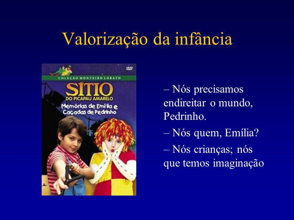 Valorização da infância – Nós precisamos endireitar o mundo, Pedrinho. – Nós quem, Emília? – Nós crianças; nós que temos imaginação
