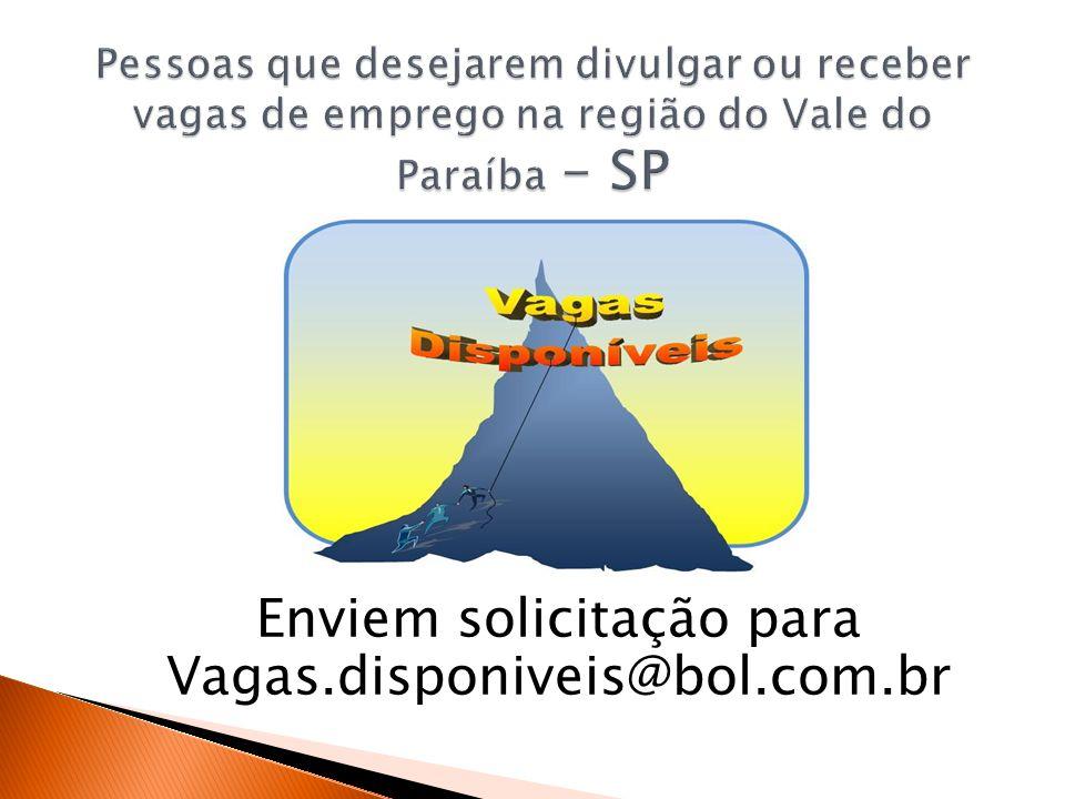 Enviem solicitação para Vagas.disponiveis@bol.com.br