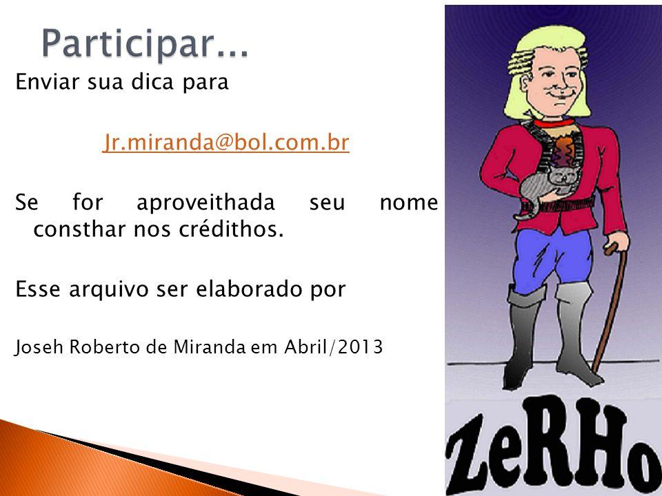 Enviar sua dica para Jr.miranda@bol.com.br Se for aproveithada seu nome consthar nos crédithos.