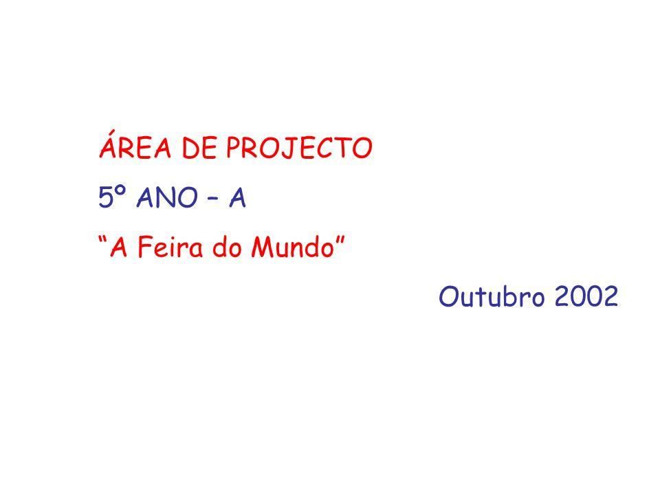 """ÁREA DE PROJECTO 5º ANO – A """"A Feira do Mundo"""" Outubro 2002"""
