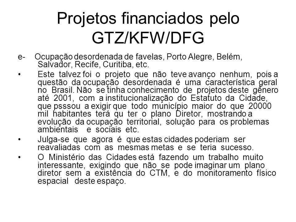 Projetos financiados pelo GTZ/KFW/DFG e- Ocupação desordenada de favelas, Porto Alegre, Belém, Salvador, Recife, Curitiba, etc.