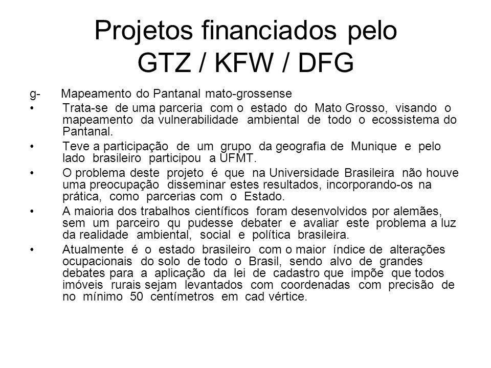 Projetos financiados pelo GTZ / KFW / DFG g- Mapeamento do Pantanal mato-grossense Trata-se de uma parceria com o estado do Mato Grosso, visando o mapeamento da vulnerabilidade ambiental de todo o ecossistema do Pantanal.