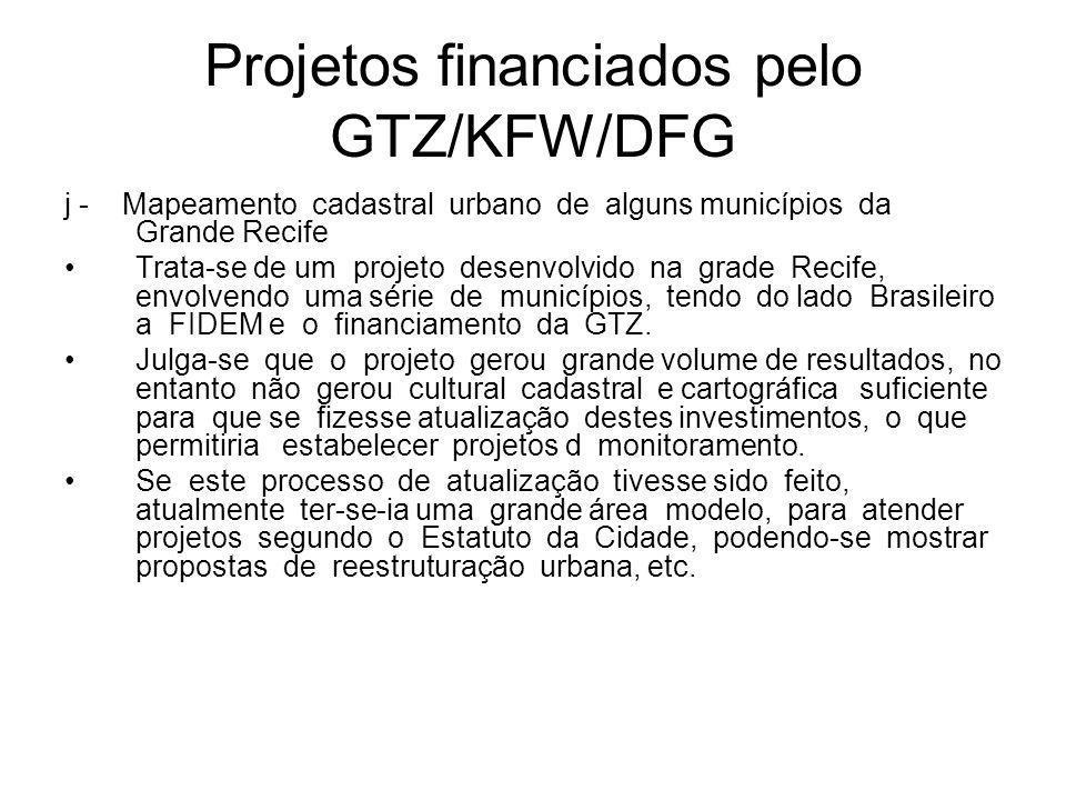Projetos financiados pelo GTZ/KFW/DFG j - Mapeamento cadastral urbano de alguns municípios da Grande Recife Trata-se de um projeto desenvolvido na grade Recife, envolvendo uma série de municípios, tendo do lado Brasileiro a FIDEM e o financiamento da GTZ.