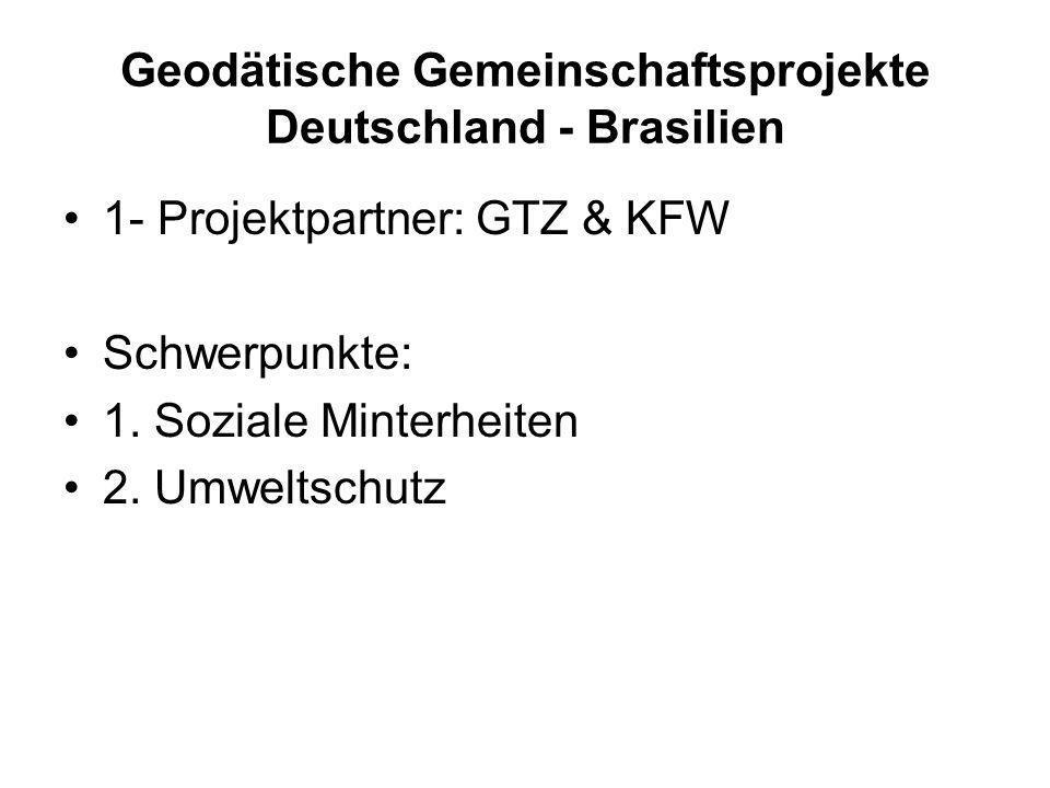 Geodätische Gemeinschaftsprojekte Deutschland - Brasilien 1- Projektpartner: GTZ & KFW Schwerpunkte: 1.