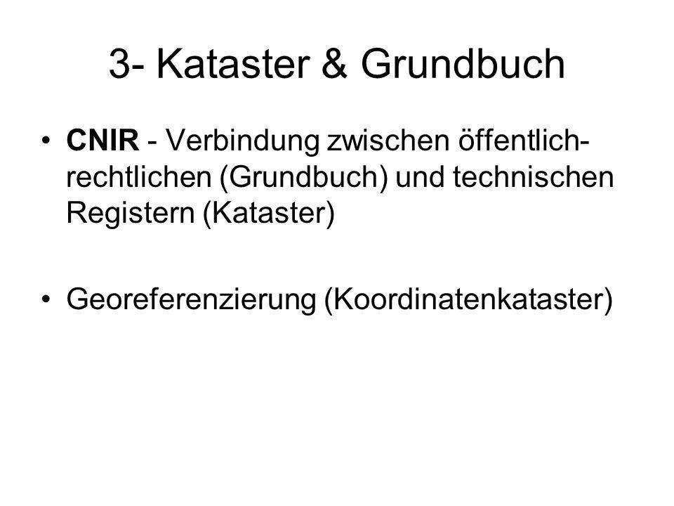 3- Kataster & Grundbuch CNIR - Verbindung zwischen öffentlich- rechtlichen (Grundbuch) und technischen Registern (Kataster) Georeferenzierung (Koordinatenkataster)